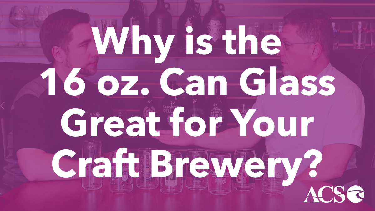 Why is the 16 oz. Can Glass Great for Your Craft Brewery?